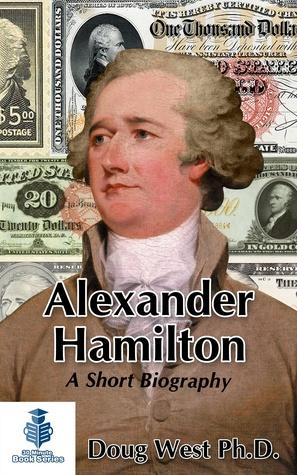 Alexander Hamilton: A Short Biography