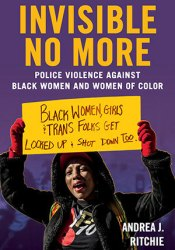 Invisible No More: Police Violence Against Black Women and Women of Color Pdf Book