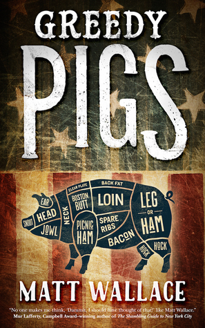 Review: Greedy Pigs by Matt Wallace
