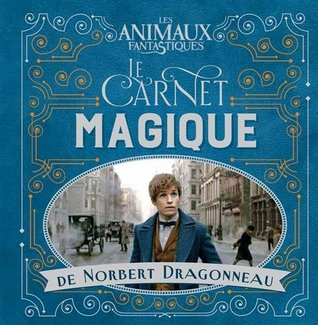 Le carnet magique de Norbert Dragonneau (Newt Scamander's Scrapbook #1)