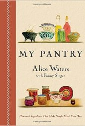 My Pantry: Homemade Ingredients That Make Simple Meals Your Own Book Pdf