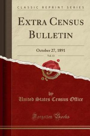 Extra Census Bulletin, Vol. 13: October 27, 1891 (Classic Reprint)