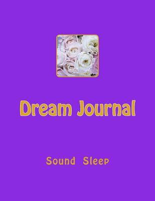 Dream Journal: A Sound Sleep Journal To Record Your Dreams