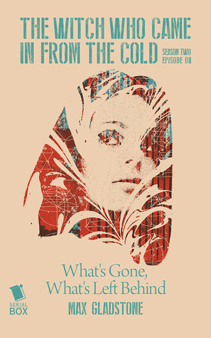 What's Gone, What's Left Behind (The Witch Who Came in From The Cold #2.8)