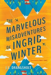 The Marvelous Misadventures of Ingrid Winter (Ingrid Winter Misadventure #1) Book Pdf