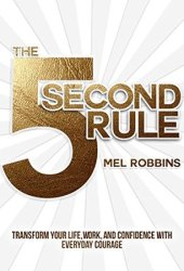 The 5 Second Rule: Transform Your Life, Work, and Confidence with Everyday Courage Book Pdf