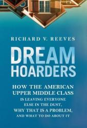 Dream Hoarders: How the American Upper Middle Class Is Leaving Everyone Else in the Dust, Why That Is a Problem, and What to Do About It Book Pdf