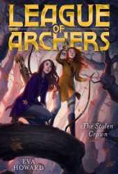 The Stolen Crown (League of Archers #2) Pdf Book