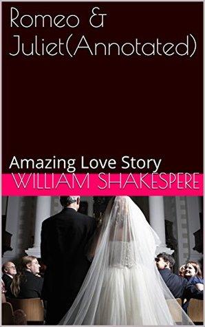 Romeo & Juliet(Annotated): Amazing Love Story