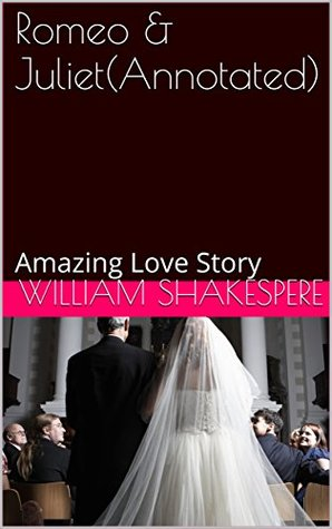 Romeo & Juliet(Annotated): Amazing Love Story