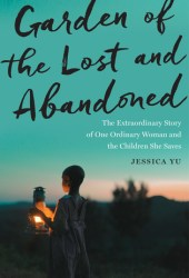 Garden of the Lost and Abandoned: The Extraordinary Story of One Ordinary Woman and the Children She Saves Pdf Book
