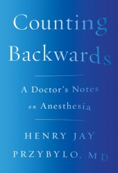 Counting Backwards: A Doctor's Notes on Anesthesia Pdf Book