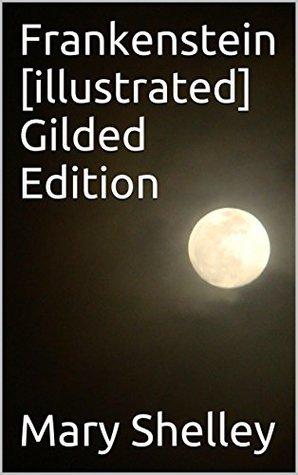 Frankenstein [illustrated] Gilded Edition