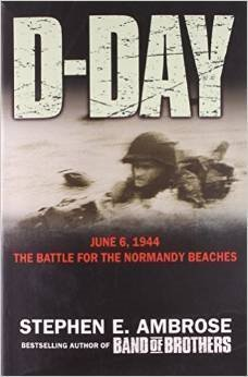 D-Day: June 6, 1944: The Climatic Battle of World War II