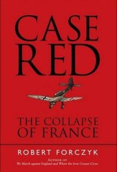 Case Red: The Collapse of France Pdf Book