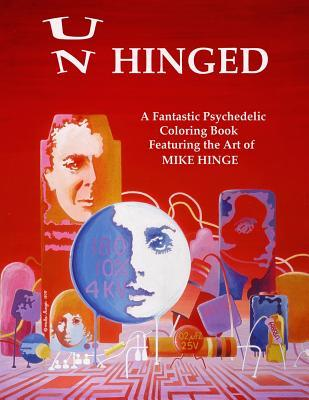 Un-Hinged!: A Fantastic Psychedelic Coloring Book with All Original Designs by Mike Hinge