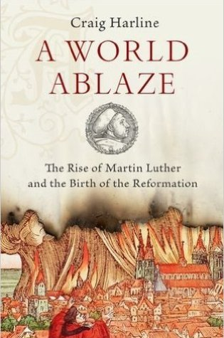 A World Ablaze: The Rise of Martin Luther and the Birth of the Reformation Book Pdf ePub