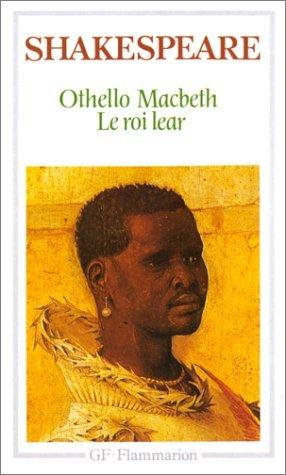Othello, Macbeth, Le Roi Lear