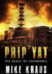 Prip'Yat: The Beast of Chernobyl Pdf Book
