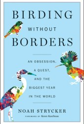 Birding Without Borders: An Obsession, a Quest, and the Biggest Year in the World Pdf Book