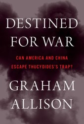 Destined for War: Can America and China Escape Thucydides's Trap? Book Pdf