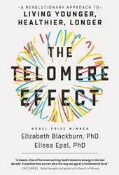 The Telomere Effect: A Revolutionary Approach to Living Younger, Healthier, Longer Pdf Book