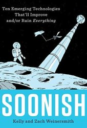 Soonish: Ten Emerging Technologies That'll Improve and/or Ruin Everything Pdf Book