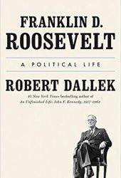 Franklin D. Roosevelt: A Political Life Pdf Book