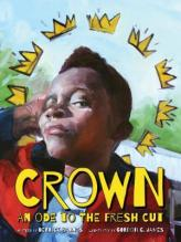 Crown: An Ode to the Fresh Cut written by Derrick Barnes & illustrated by Gordon C. James.