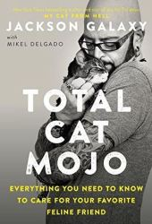 Total Cat Mojo: Everything You Need to Know to Care for Your Favorite Feline Friend Pdf Book