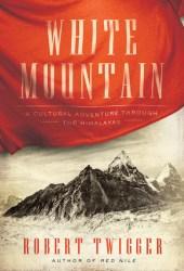 White Mountain: A Cultural Adventure Through the Himalayas Pdf Book