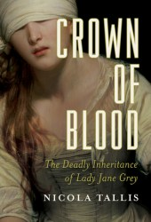 Crown of Blood: The Deadly Inheritance of Lady Jane Grey