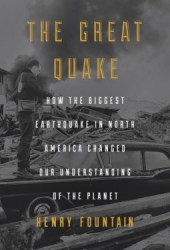 The Great Quake: How the Biggest Earthquake in North America Changed Our Understanding of the Planet Book Pdf