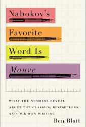 Nabokov's Favorite Word Is Mauve: What the Numbers Reveal About the Classics, Bestsellers, and Our Own Writing Book Pdf