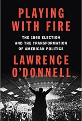 Playing with Fire: The 1968 Election and the Transformation of American Politics Pdf Book