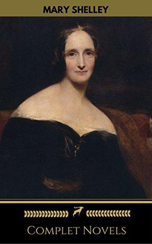 Mary Shelley: Complete Novels