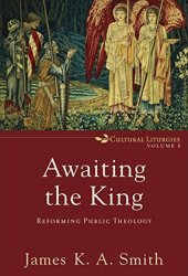 Awaiting the King: Reforming Public Theology Pdf Book