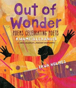 Out of Wonder: Poems Celebrating Poets illustrated by Charly Palmer