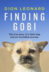 Finding Gobi: The true story of a little dog and an incredible journey Book Pdf