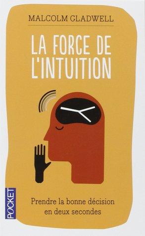 La Force De L'intuition: Prendre La Bonne Décision En Deux Secondes
