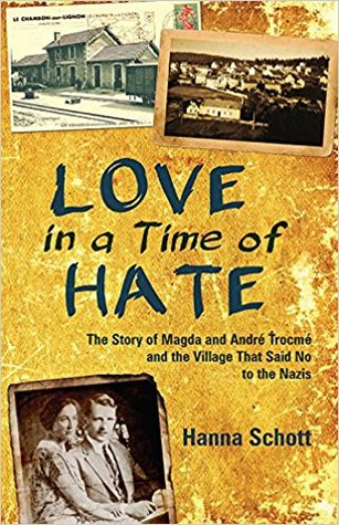 Love in a Time of Hate: The Story of Magda and André Trocmé and the Village That Said No to the Nazis