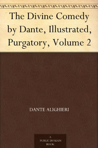 The Divine Comedy by Dante, Illustrated, Purgatory, Volume 2