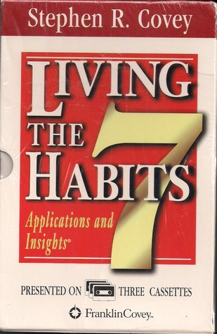 The 7 Habits Of Highly Effective People/Living The 7 Habits