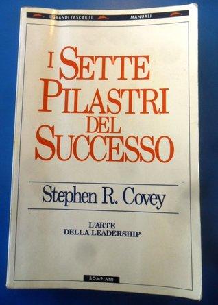 I Sette Pilastri Del Successo: L'arte Della Leadership
