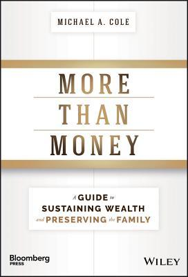 More Than Money: A Guide to Sustaining Wealth and Preserving the Family