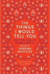 The Things I Would Tell You: British Muslim Women Write Book Pdf
