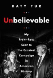 Unbelievable: My Front-Row Seat to the Craziest Campaign in American History Book Pdf