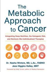 The Metabolic Approach to Cancer: Integrating Deep Nutrition, the Ketogenic Diet, and Nontoxic Bio-Individualized Therapies Pdf Book
