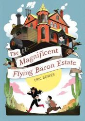 The Magnificent Flying Baron Estate (The Bizarre Baron Inventions, #1) Pdf Book