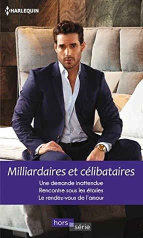 Milliardaires et célibataires : Une demande inattendue - Rencontre sous les étoiles - Le rendez-vous de l'amour
